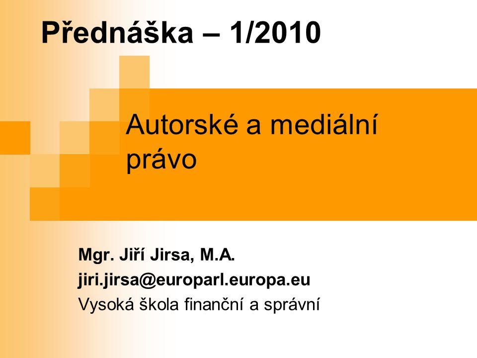 Přednáška – 1/2010 Autorské a mediální právo Mgr. Jiří Jirsa, M.A.