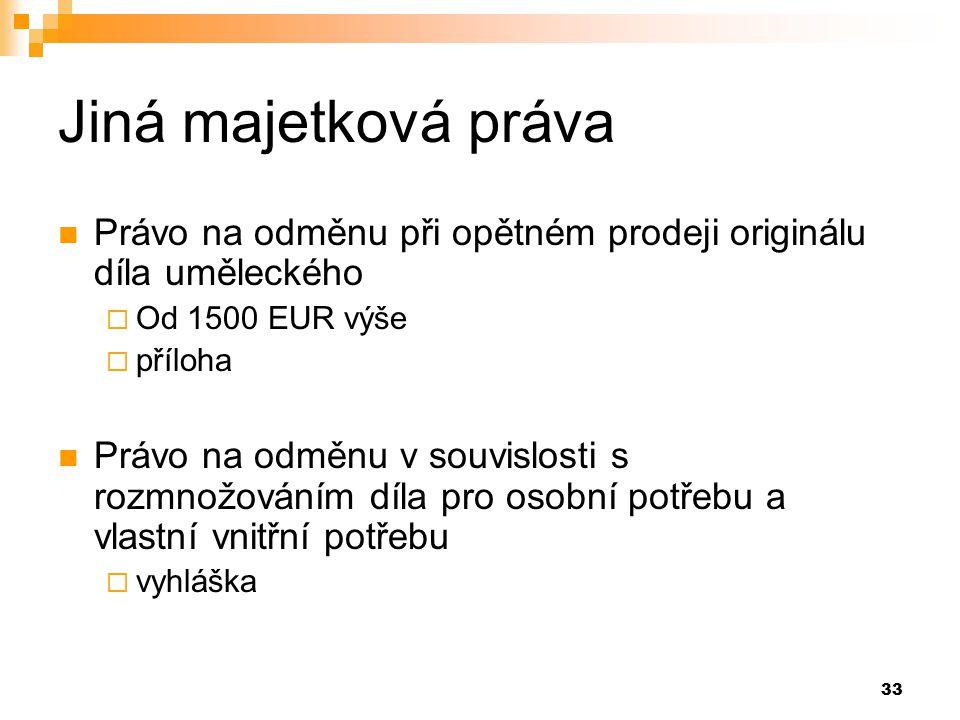 Jiná majetková práva Právo na odměnu při opětném prodeji originálu díla uměleckého. Od 1500 EUR výše.