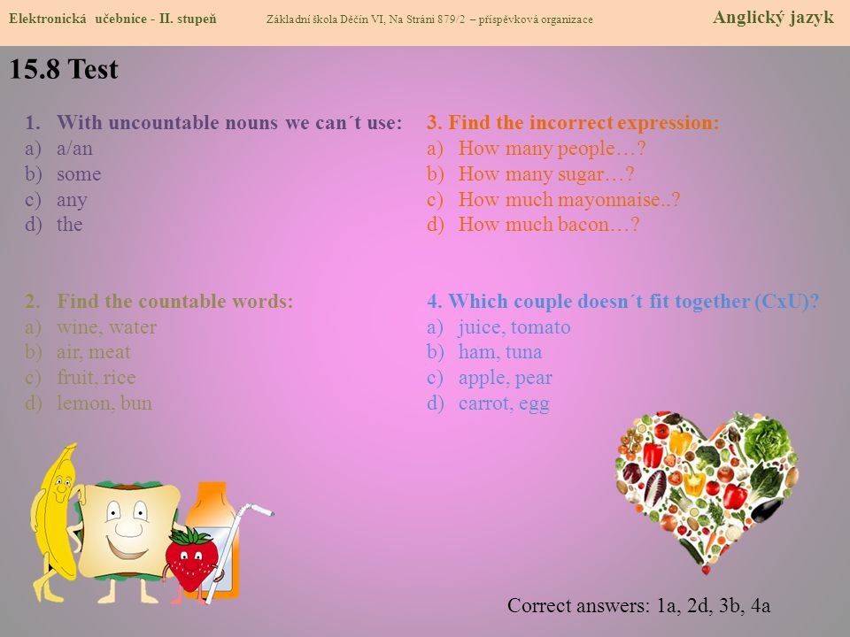 15.8 Test With uncountable nouns we can´t use: a/an some any the