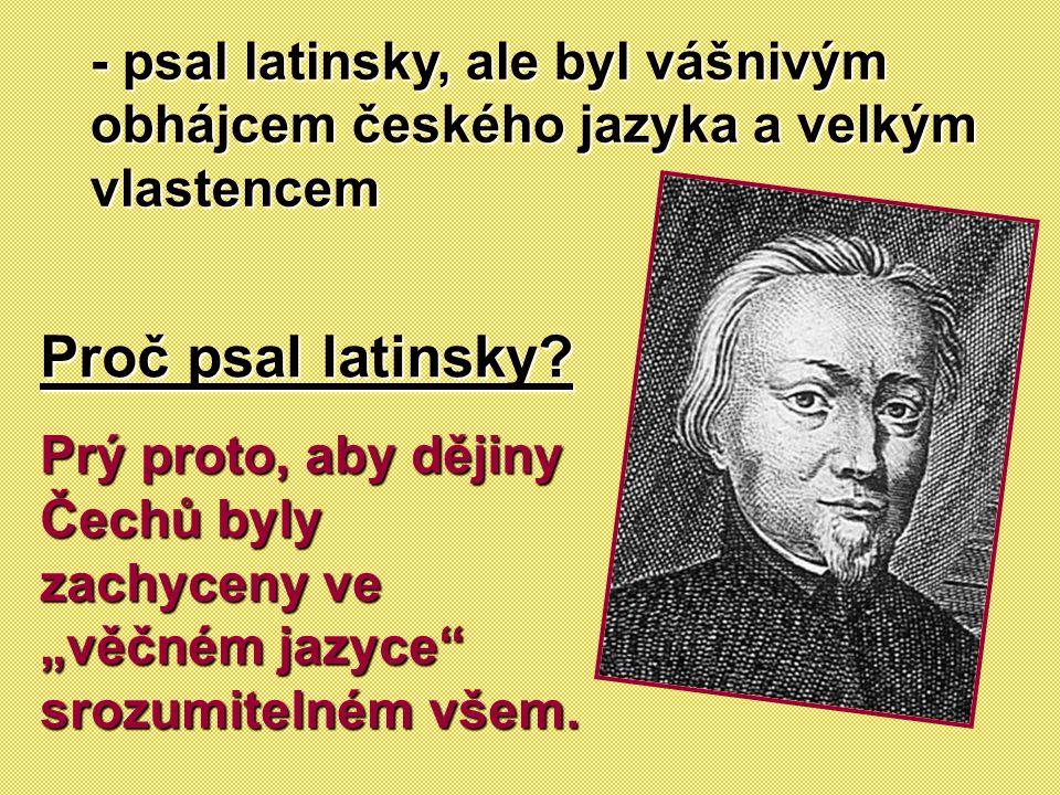 - psal latinsky, ale byl vášnivým obhájcem českého jazyka a velkým vlastencem