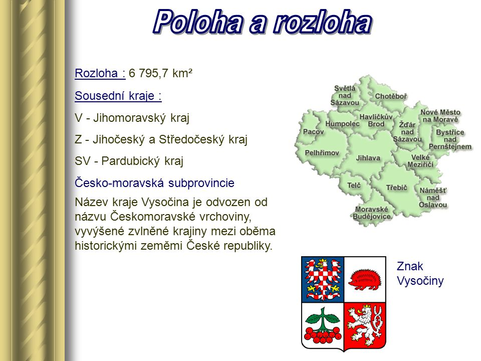 Poloha a rozloha Rozloha : 6 795,7 km² Sousední kraje :