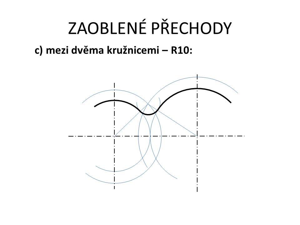 ZAOBLENÉ PŘECHODY c) mezi dvěma kružnicemi – R10: