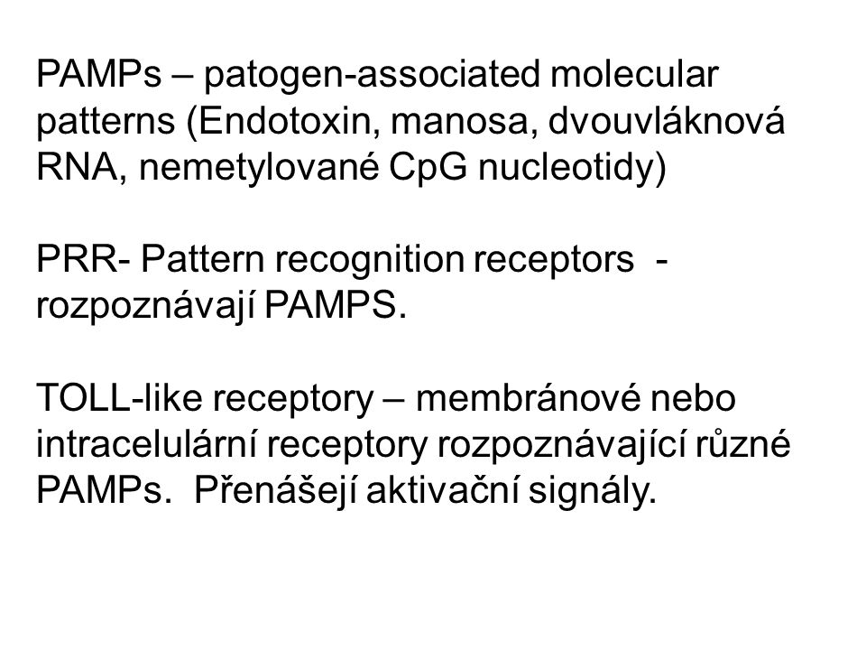 PAMPs – patogen-associated molecular patterns (Endotoxin, manosa, dvouvláknová RNA, nemetylované CpG nucleotidy)