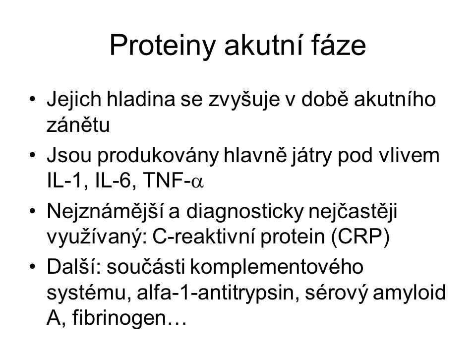 Proteiny akutní fáze Jejich hladina se zvyšuje v době akutního zánětu