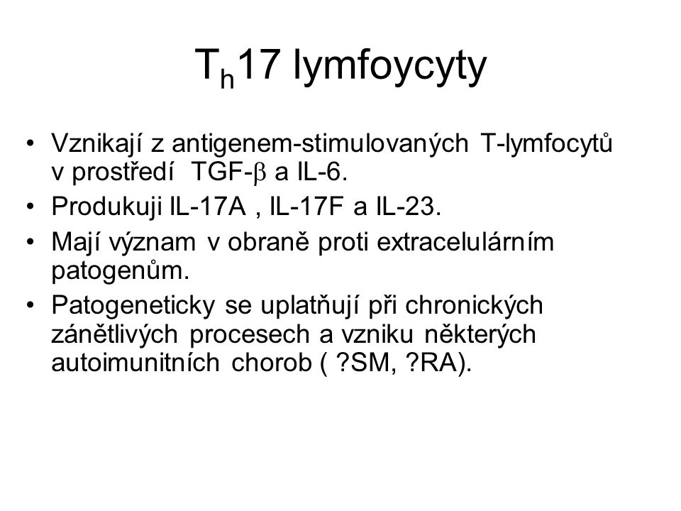 Th17 lymfoycyty Vznikají z antigenem-stimulovaných T-lymfocytů v prostředí TGF-b a IL-6. Produkuji IL-17A , IL-17F a IL-23.