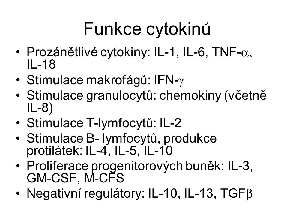 Funkce cytokinů Prozánětlivé cytokiny: IL-1, IL-6, TNF-a, IL-18