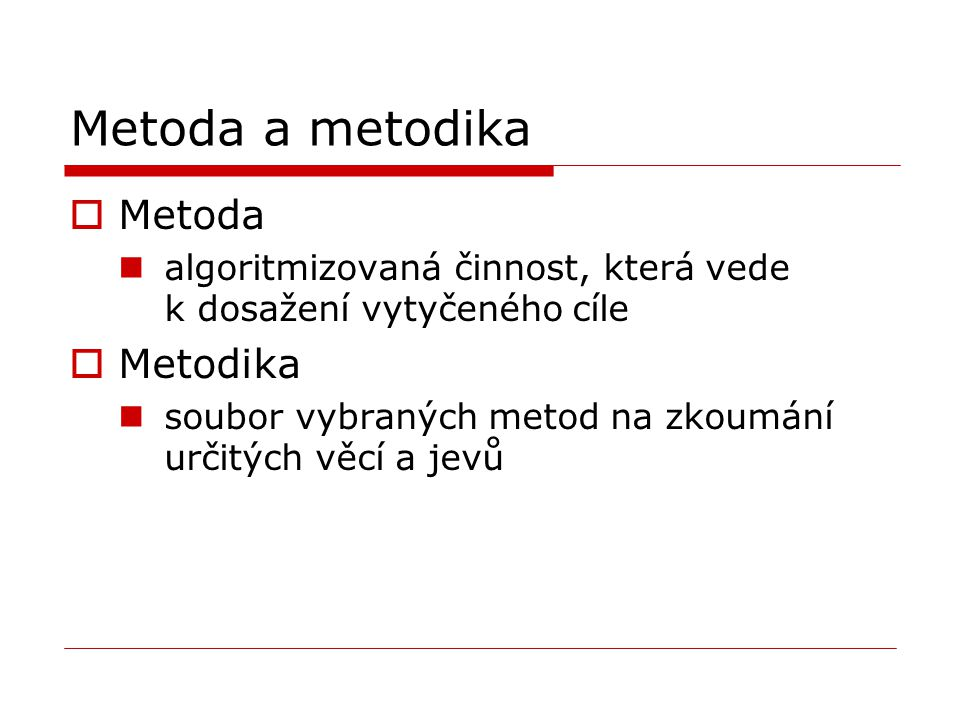 Metoda a metodika Metoda Metodika