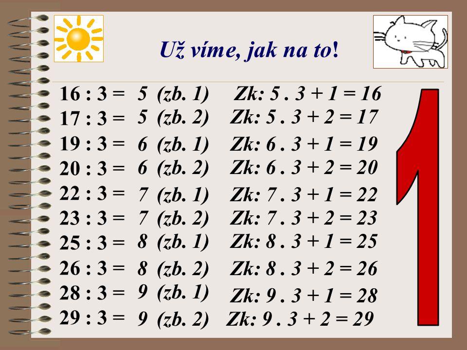 1 Už víme, jak na to! 16 : 3 = 17 : 3 = 19 : 3 = 20 : 3 = 22 : 3 =