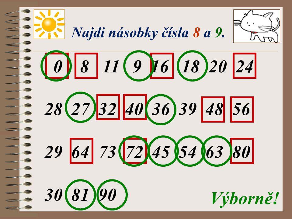 Najdi násobky čísla 8 a 9. 0 8 11 9 16 18 20 24. 27 32 40 36 39 48 56. 64 73 72 45 54 63 80.