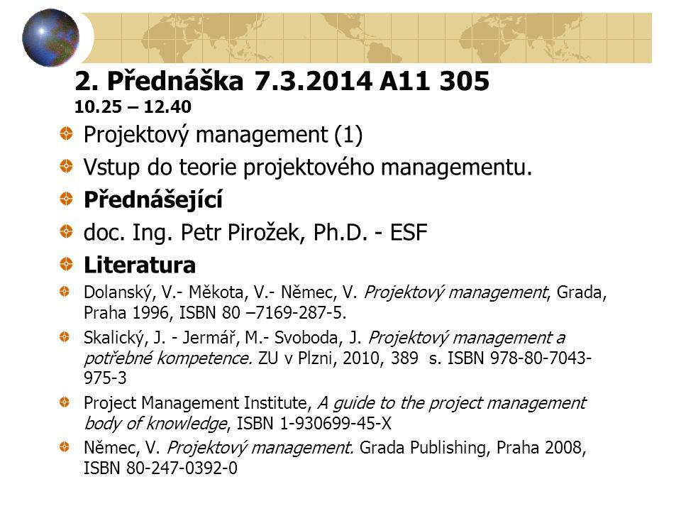 2. Přednáška 7.3.2014 A11 305 10.25 – 12.40 Projektový management (1)