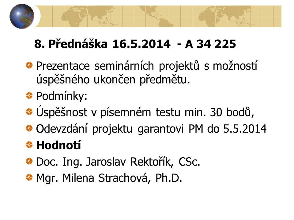 8. Přednáška 16.5.2014 - A 34 225 Prezentace seminárních projektů s možností úspěšného ukončen předmětu.
