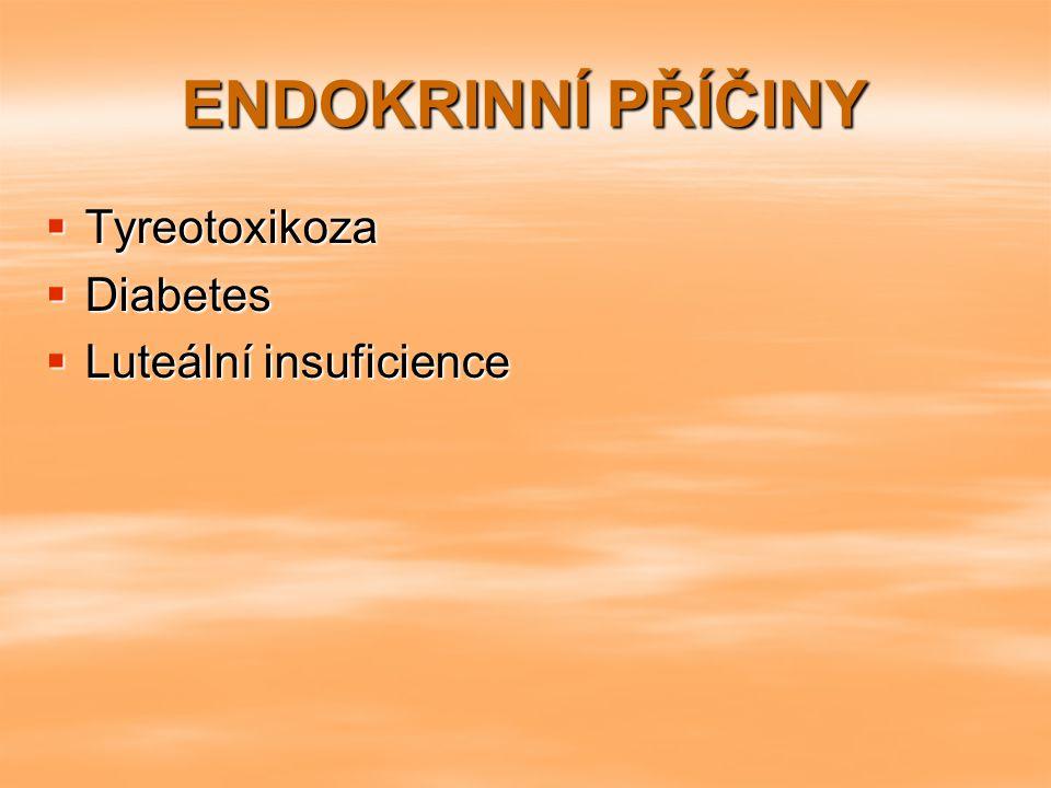 ENDOKRINNÍ PŘÍČINY Tyreotoxikoza Diabetes Luteální insuficience