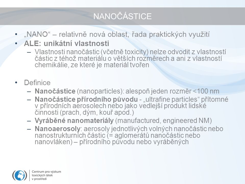 """NANOČÁSTICE """"NANO – relativně nová oblast, řada praktických využití"""