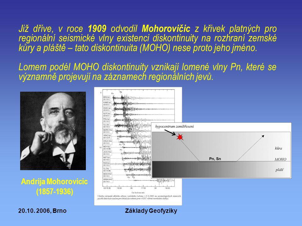 Již dříve, v roce 1909 odvodil Mohorovičic z křivek platných pro regionální seismické vlny existenci diskontinuity na rozhraní zemské kůry a pláště – tato diskontinuita (MOHO) nese proto jeho jméno.