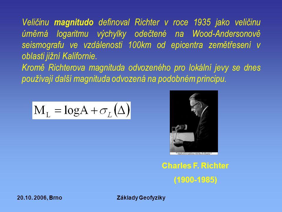Veličinu magnitudo definoval Richter v roce 1935 jako veličinu úměrná logaritmu výchylky odečtené na Wood-Andersonově seismografu ve vzdálenosti 100km od epicentra zemětřesení v oblasti jižní Kalifornie.