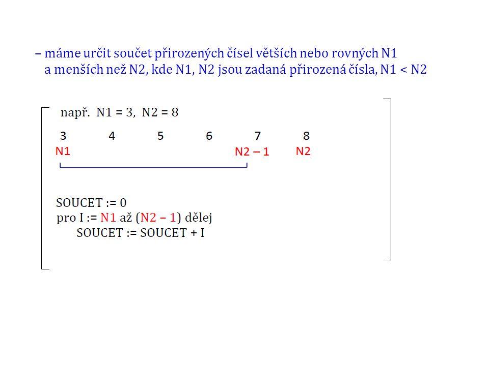 – máme určit součet přirozených čísel větších nebo rovných N1