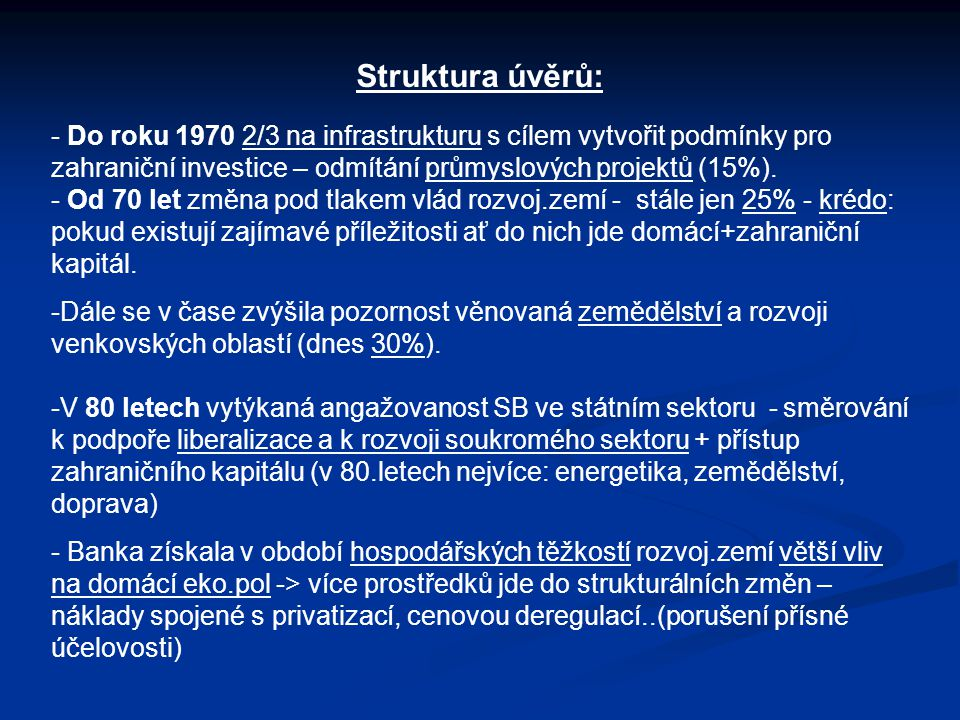 Struktura úvěrů: - Do roku 1970 2/3 na infrastrukturu s cílem vytvořit podmínky pro zahraniční investice – odmítání průmyslových projektů (15%).