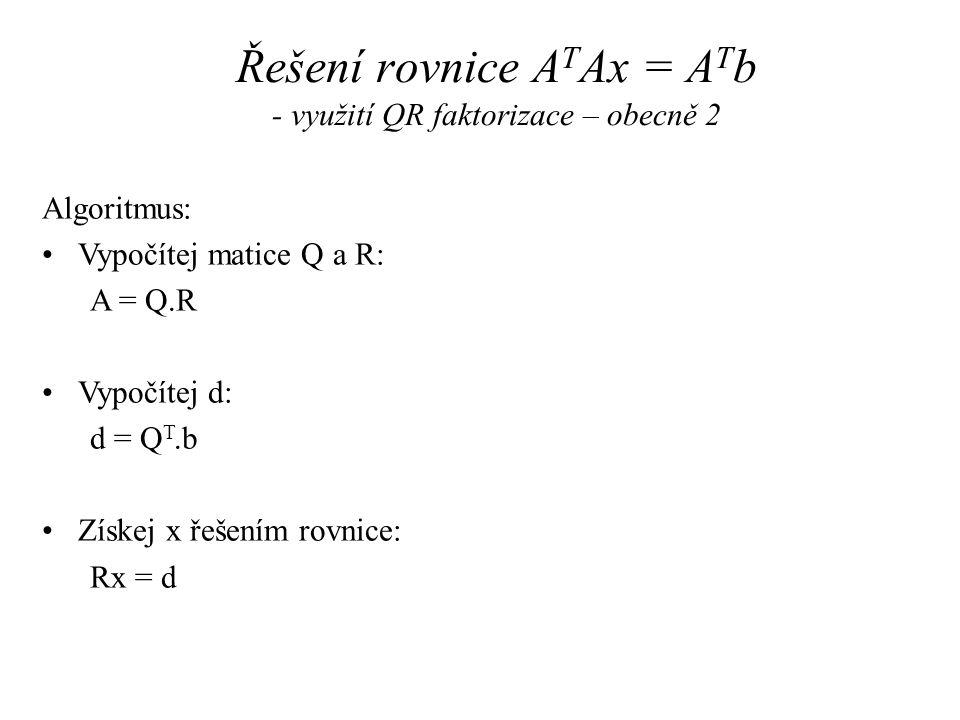 Řešení rovnice ATAx = ATb - využití QR faktorizace – obecně 2