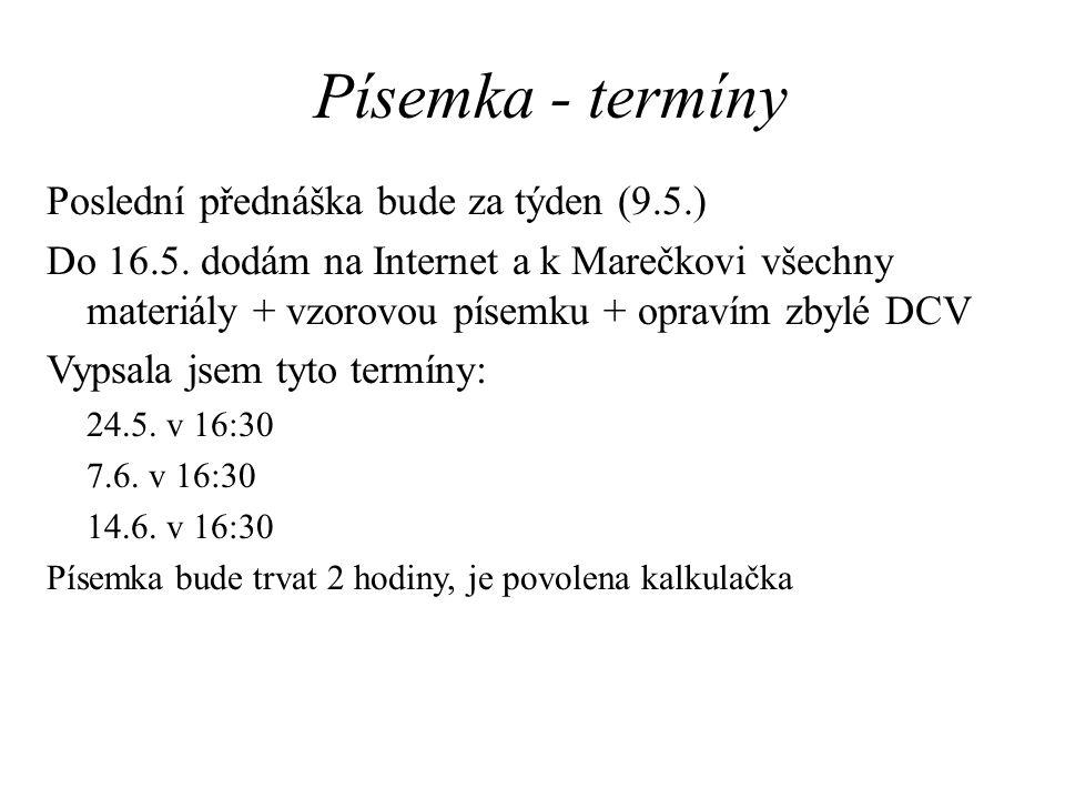 Písemka - termíny Poslední přednáška bude za týden (9.5.)