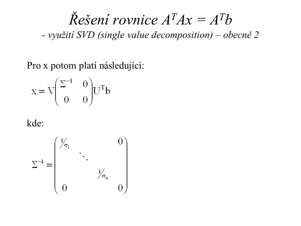 Řešení rovnice ATAx = ATb - využití SVD (single value decomposition) – obecně 2