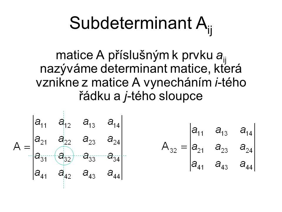 Subdeterminant Aij matice A příslušným k prvku aij nazýváme determinant matice, která vznikne z matice A vynecháním i-tého řádku a j-tého sloupce.