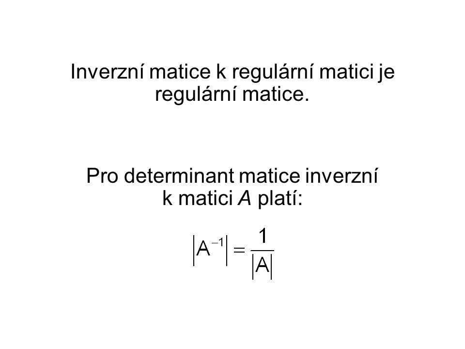 Inverzní matice k regulární matici je regulární matice.