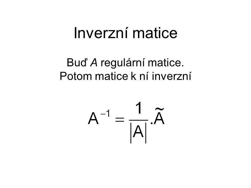 Buď A regulární matice. Potom matice k ní inverzní