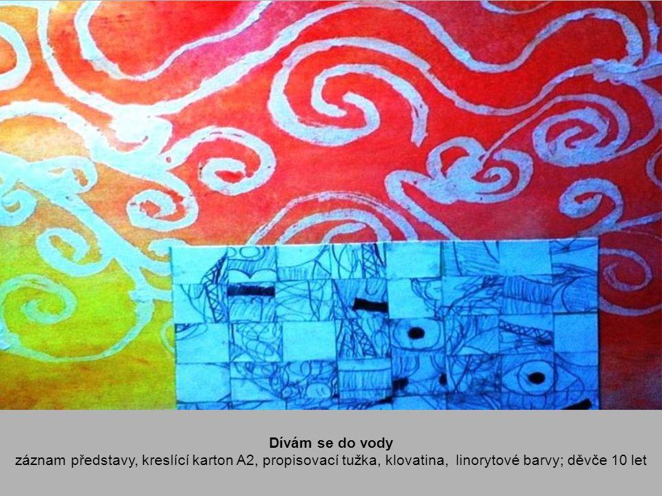 Dívám se do vody záznam představy, kreslící karton A2, propisovací tužka, klovatina, linorytové barvy; děvče 10 let.