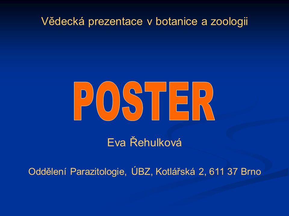 POSTER Vědecká prezentace v botanice a zoologii Eva Řehulková