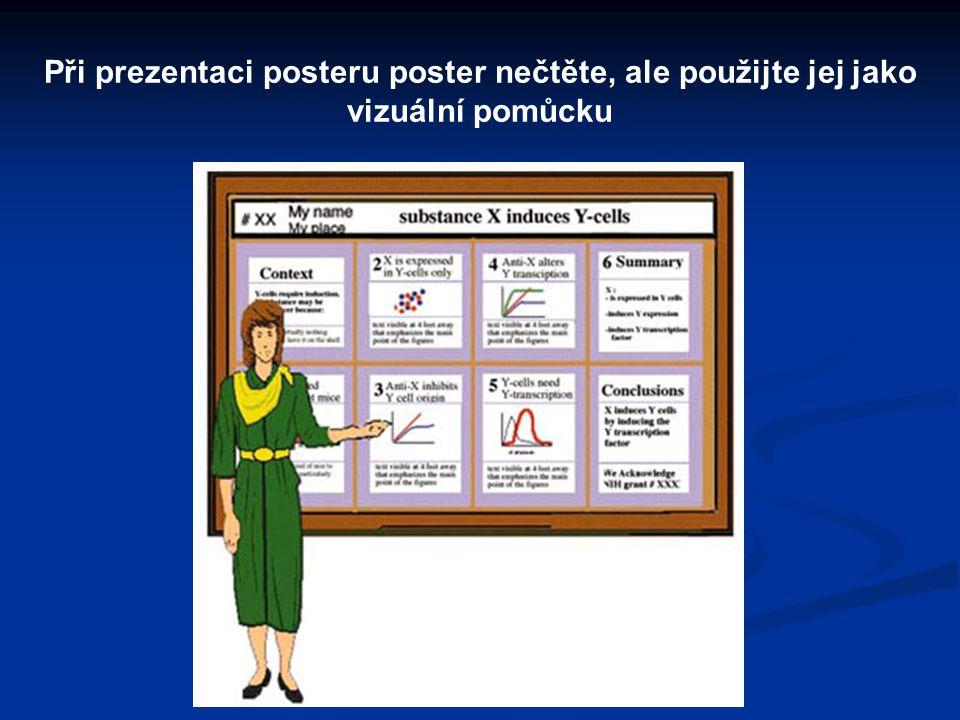 Při prezentaci posteru poster nečtěte, ale použijte jej jako vizuální pomůcku