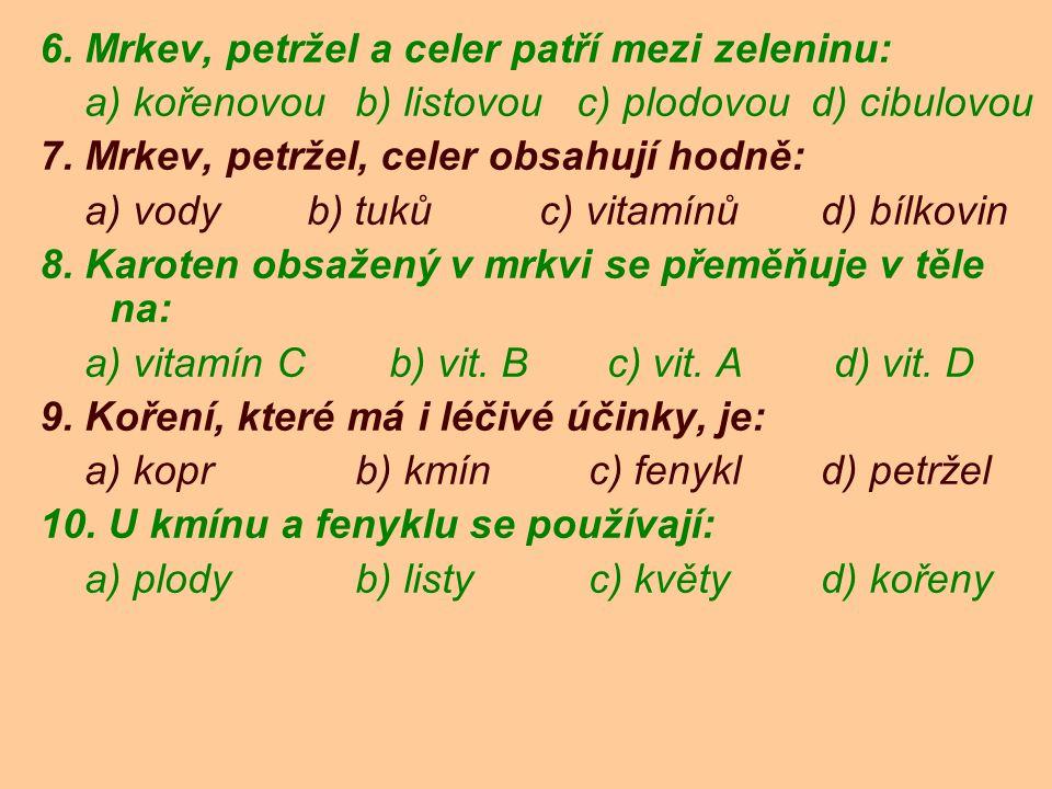 6. Mrkev, petržel a celer patří mezi zeleninu: