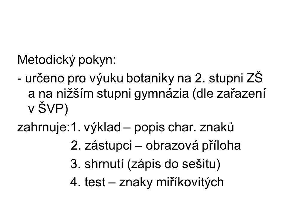 Metodický pokyn: - určeno pro výuku botaniky na 2. stupni ZŠ a na nižším stupni gymnázia (dle zařazení v ŠVP)