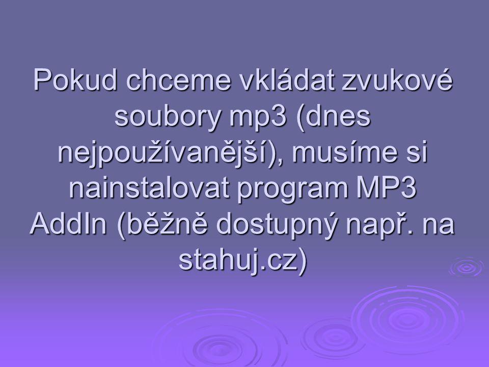 Pokud chceme vkládat zvukové soubory mp3 (dnes nejpoužívanější), musíme si nainstalovat program MP3 AddIn (běžně dostupný např.