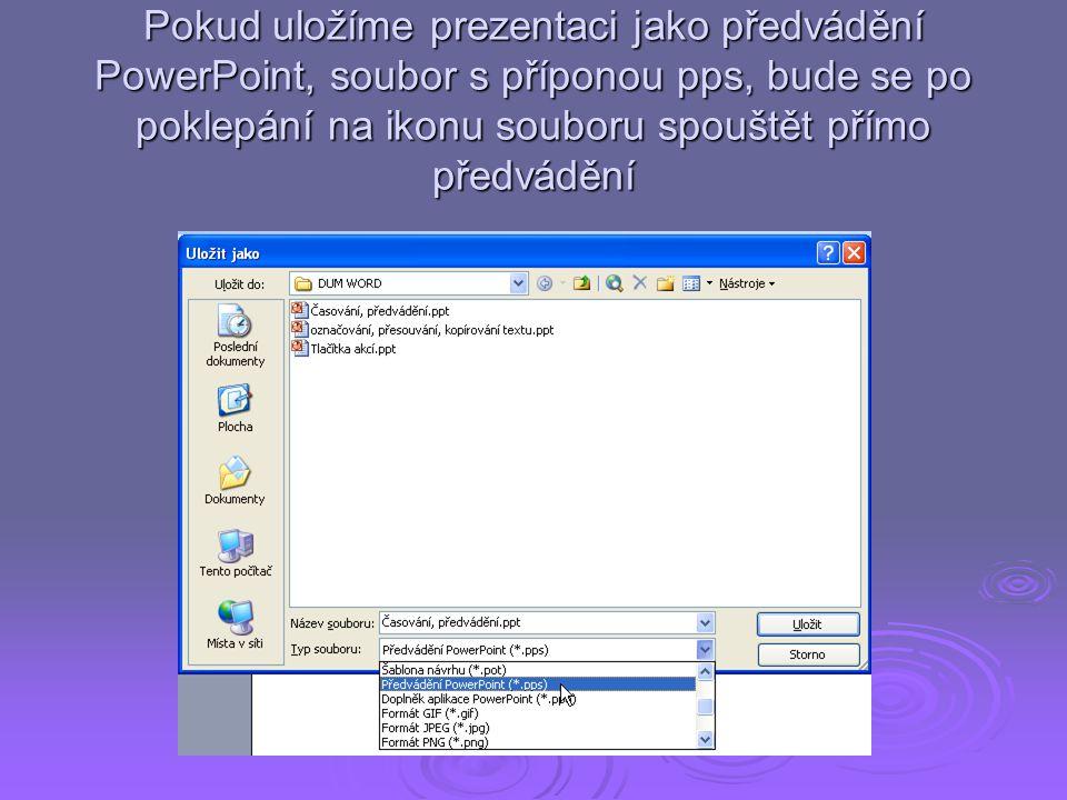 Pokud uložíme prezentaci jako předvádění PowerPoint, soubor s příponou pps, bude se po poklepání na ikonu souboru spouštět přímo předvádění