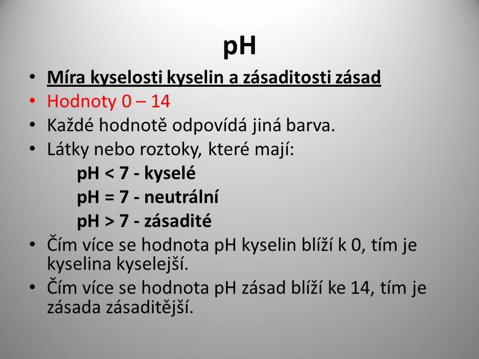pH Míra kyselosti kyselin a zásaditosti zásad Hodnoty 0 – 14
