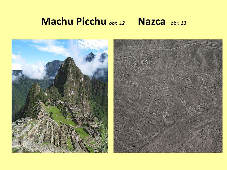 Machu Picchu obr. 12 Nazca obr. 13