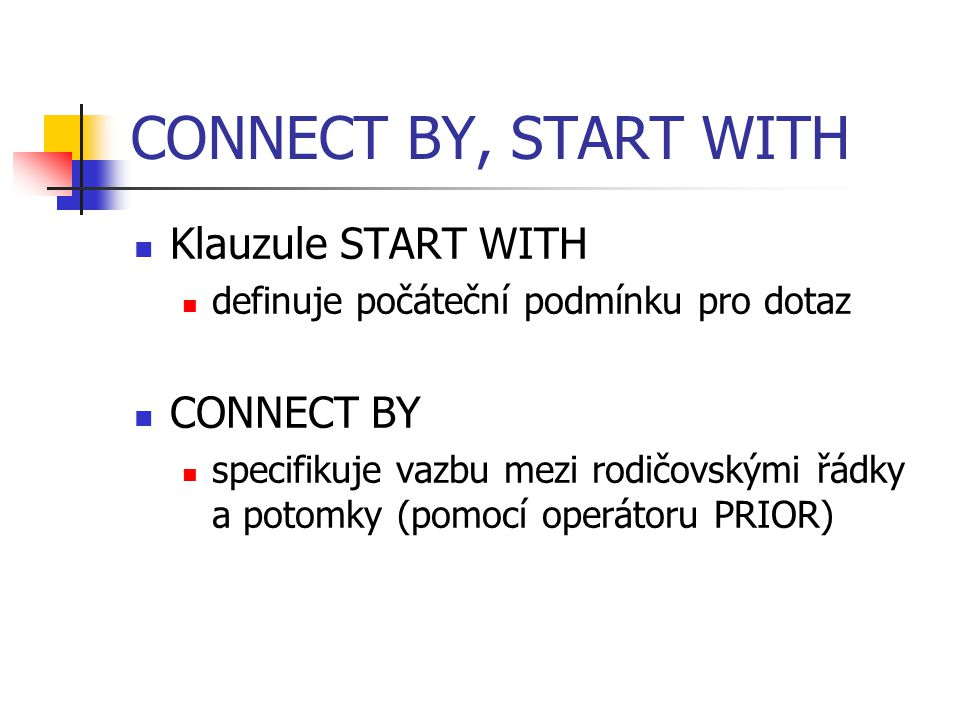 CONNECT BY, START WITH Klauzule START WITH CONNECT BY
