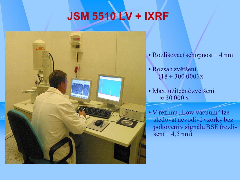 JSM 5510 LV + IXRF Rozlišovací schopnost = 4 nm Rozsah zvětšení