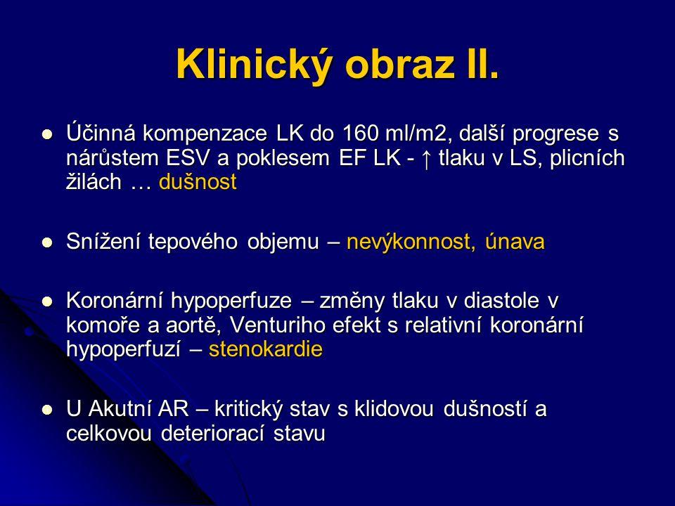 Klinický obraz II. Účinná kompenzace LK do 160 ml/m2, další progrese s nárůstem ESV a poklesem EF LK - ↑ tlaku v LS, plicních žilách … dušnost.