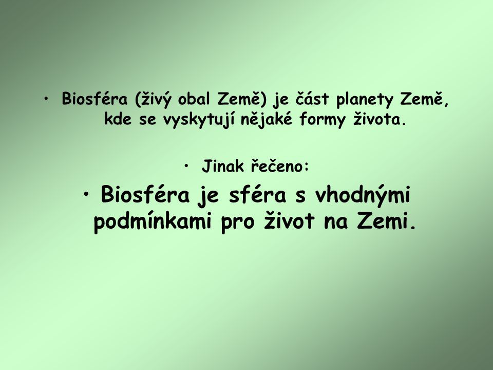Biosféra je sféra s vhodnými podmínkami pro život na Zemi.