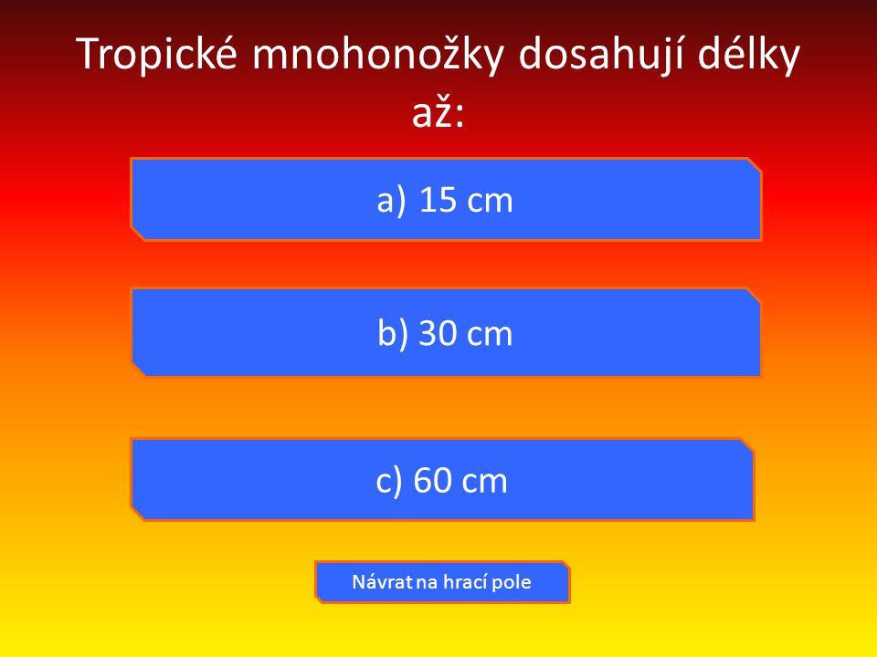 Tropické mnohonožky dosahují délky až: