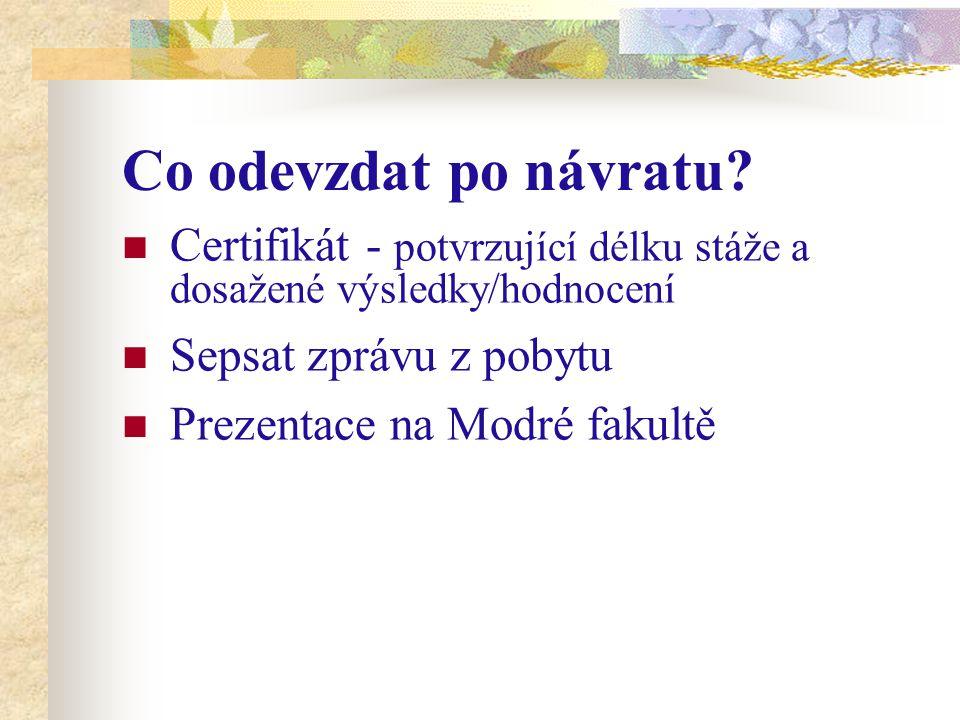 Co odevzdat po návratu Certifikát - potvrzující délku stáže a dosažené výsledky/hodnocení. Sepsat zprávu z pobytu.