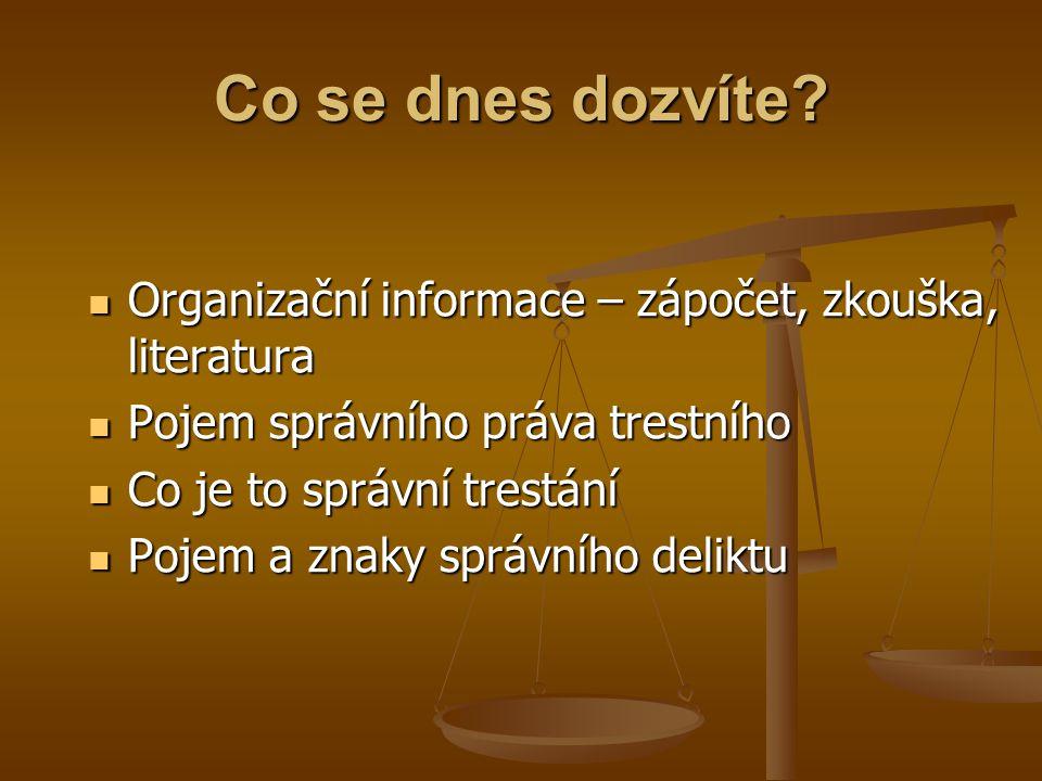 Co se dnes dozvíte Organizační informace – zápočet, zkouška, literatura. Pojem správního práva trestního.