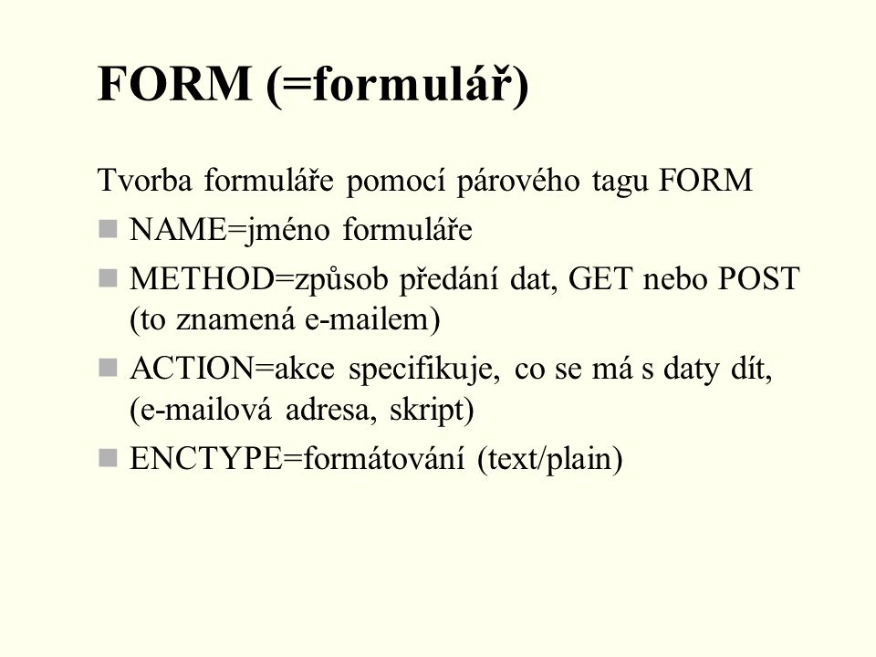 FORM (=formulář) Tvorba formuláře pomocí párového tagu FORM