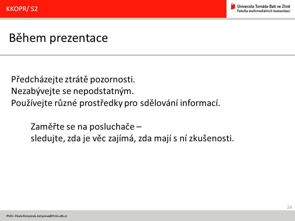 Během prezentace Předcházejte ztrátě pozornosti.