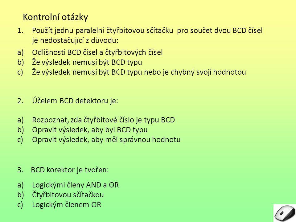 Kontrolní otázky Použít jednu paralelní čtyřbitovou sčítačku pro součet dvou BCD čísel je nedostačující z důvodu: