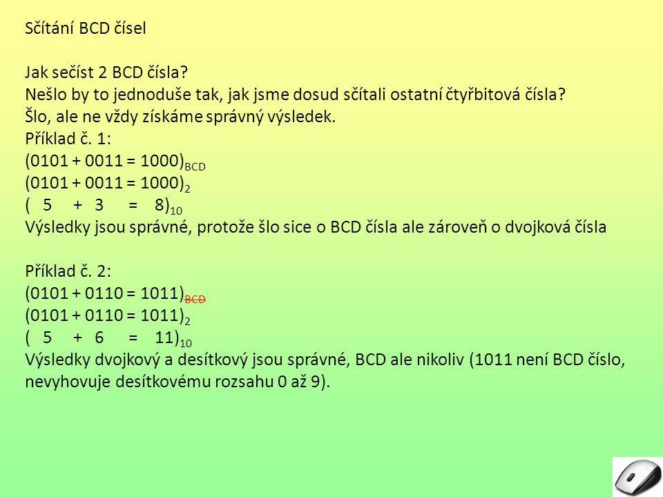 Sčítání BCD čísel Jak sečíst 2 BCD čísla Nešlo by to jednoduše tak, jak jsme dosud sčítali ostatní čtyřbitová čísla
