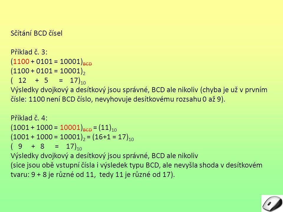 Sčítání BCD čísel Příklad č. 3: (1100 + 0101 = 10001)BCD. (1100 + 0101 = 10001)2. ( 12 + 5 = 17)10.