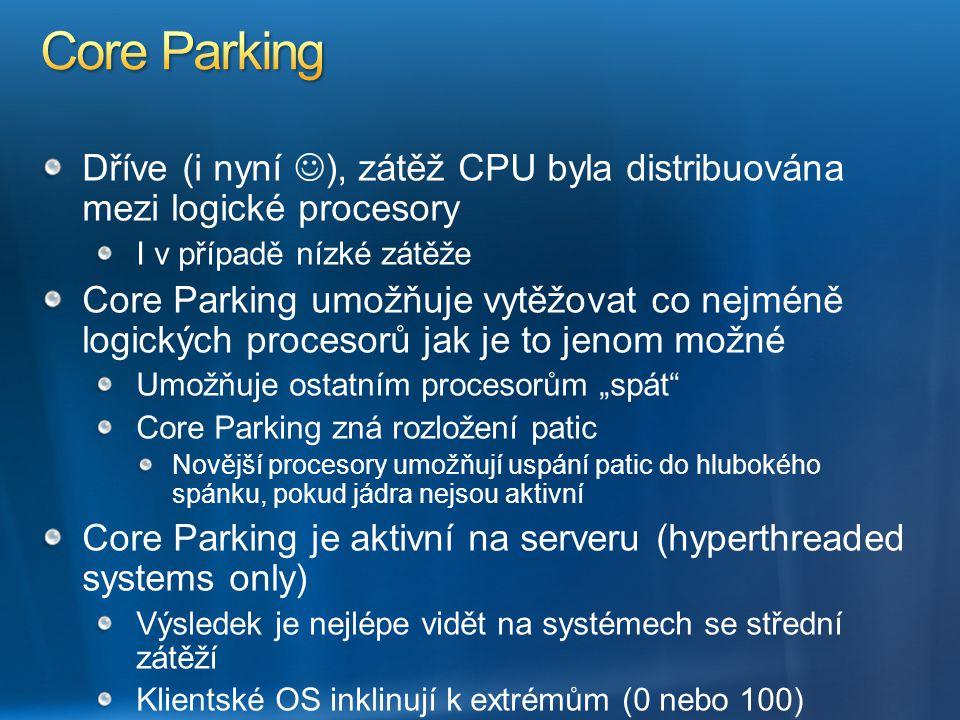 Core Parking Dříve (i nyní ), zátěž CPU byla distribuována mezi logické procesory. I v případě nízké zátěže.