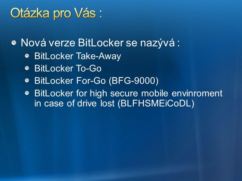 Otázka pro Vás : Nová verze BitLocker se nazývá : BitLocker Take-Away